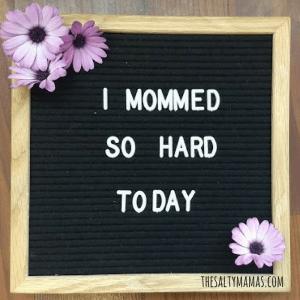 I Mommed So Hard Today #momlife
