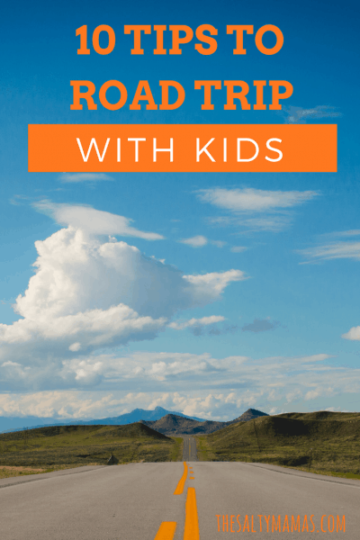 Looking for a way to road trip with your kids- WITHOUT losing your mind? We've got ten tips to road trip like a boss, from thesaltymamas.com. #roadtripwithkids #vacationwithkids #familyroadtrip