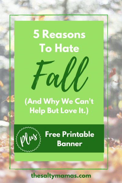 5 Reasons We Hate Fall- And Why We Can't Help But Love It. Read more, and get your free printable fall decor banner, at thesaltymamas.com #falldecor #fallDIY
