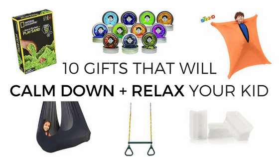 Gifts to encourage calmness and relaxation for kids, Text overlay: 10 gifts that will calm down + relax your kid