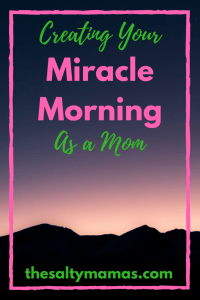 Wondering how to make the #miraclemorning work as a mom? Tips and tricks from a mama who makes it work! thesaltymamas.com