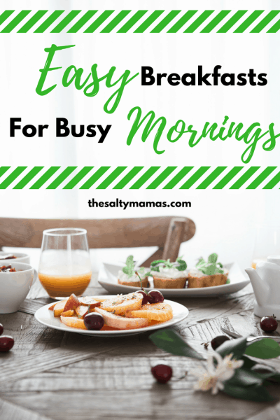Busy mornings leaving you feeling frazzled? Try these easy breakfast ideas from thesaltymamas.com.
