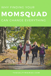 How finding your tribe of mom friends can change EVERYTHING. From thesaltymamas.com #momfriends #mommyfriends #findyourtribe #momdating #momsquad