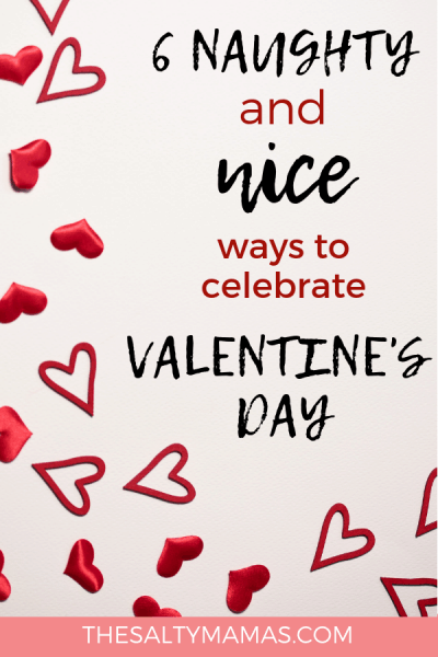 Looking for ways to celebrate Valentine's Day? We've got six ways to take it up a notch (in both naughty and nice ways!) at TheSaltyMamas.com. #valentinesday #valentinesdaywithkids