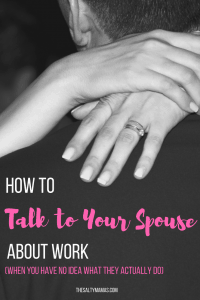 Stumped about how to talk to your spouse about a job you don't understand? Five easy tips from thesaltymamas.com. #relationshipgoals #wifelife #marriedlife