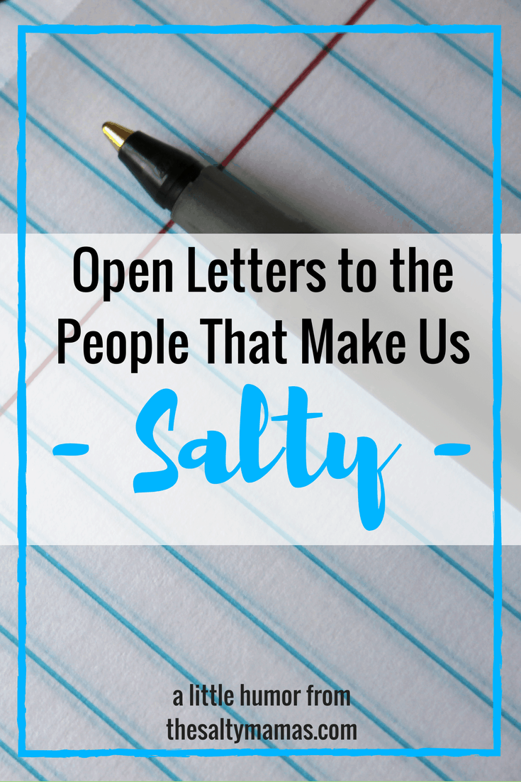 Open Letters to the People That Make Us Salty – The Salty Mamas