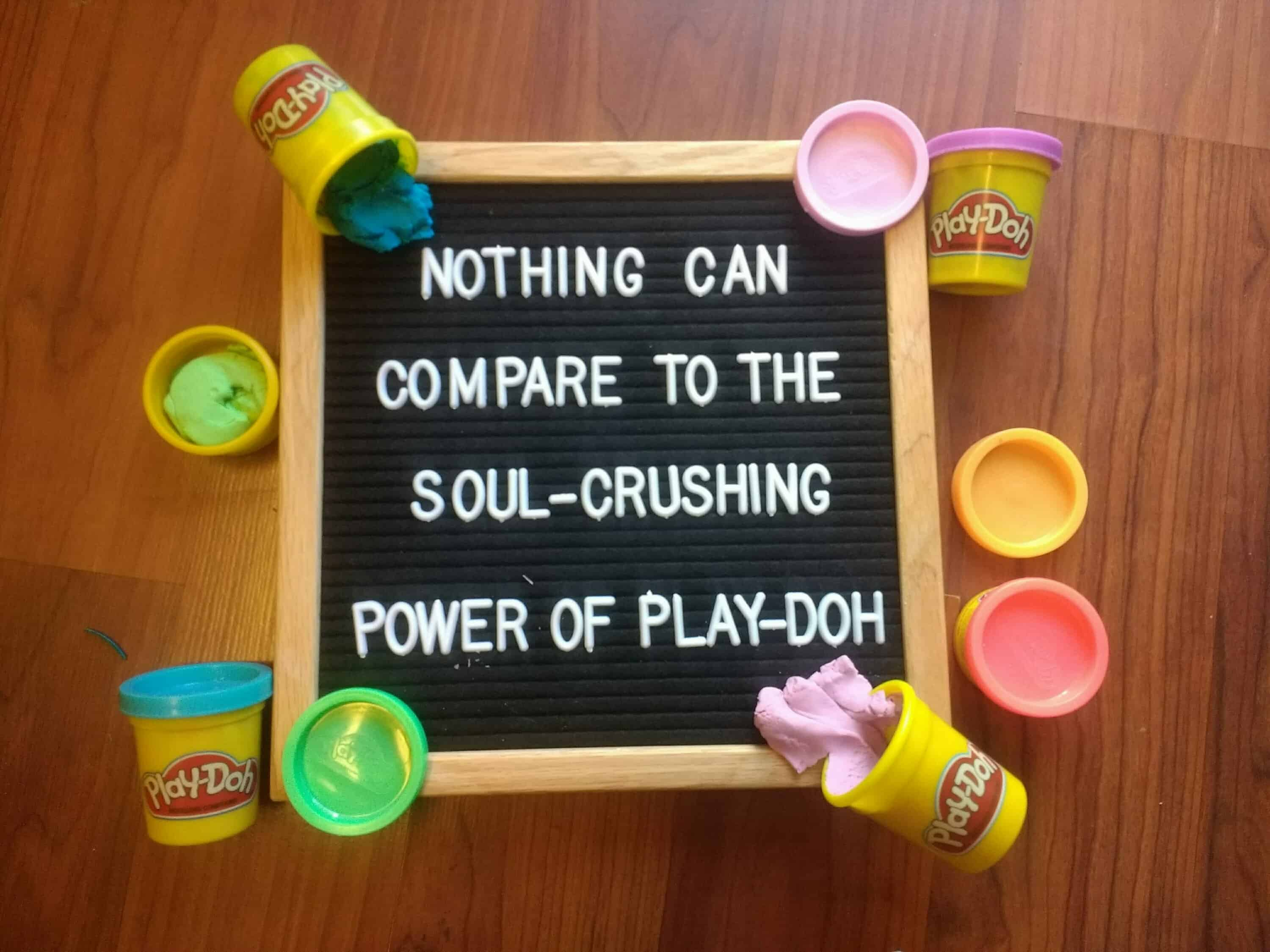 """felt board reading """"nothing can compare to the soul crushing power of play-doh"""""""
