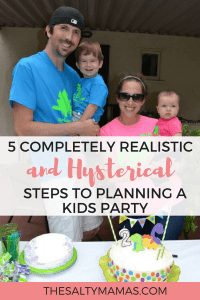 Planning a kid's birthday party is no joke. Luckily there are five easy - and hysterical - steps to nailing any party! Check them out from The Salty Mamas! #partyplanning #kidsbirthday #kidsbirthdayparty #momlife #momhumor #momlifehumor #5thbirthdayparty #4thbirthdayparty #3rdbirthdayparty #2ndbirthdayparty #1stbirthdayparty #firstbirthday #kidpartytheme #kidsbirthdaytheme #kidspartyplanning #howtoplanaparty #whatshouldIhaveatmykidsparty #partyplanninghelp #partyplanningideas #partyplanninginfulleffect #partyplanningmama