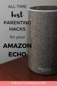Bet you had NO idea Alexa had this many uses! Find out the best parenting hacks for your Amazon Echo in this post from TheSaltyMamas.com. #alexa #amazonecho #echohacks #alexahacks #parenting #momlife #amazon #kids