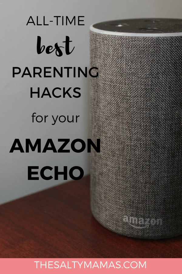 Amazon Echo on a table; Text overlay: All-time best parenting hacks for your amazon echo.