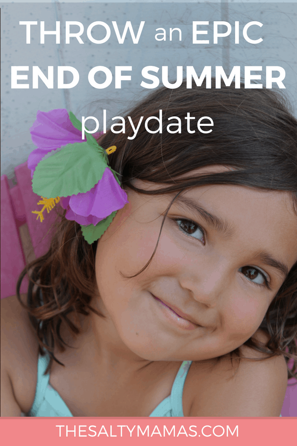 little girl with flower in hair; text: throw an epic end of summer playdate
