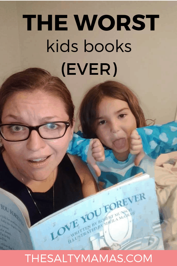 Salty Mama Jaymi and her Toddler holding a copy of Love you forever; Text overlay: The worst kids books ever.