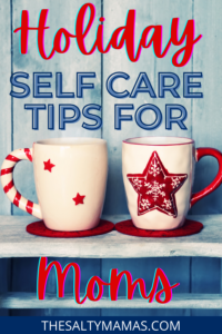 Holiday Self Care Tips for Moms from The Salty Mamas